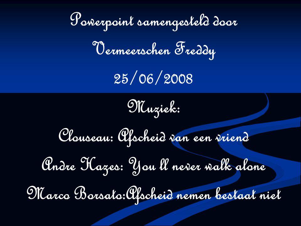 Powerpoint samengesteld door Vermeerschen Freddy 25/06/2008 Muziek:
