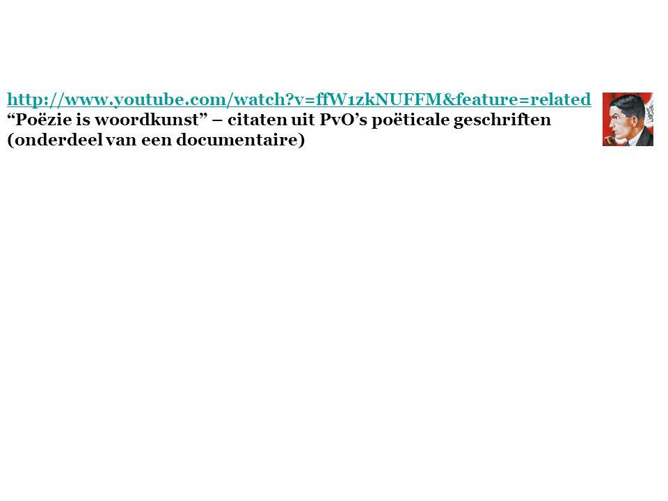 http://www.youtube.com/watch v=ffW1zkNUFFM&feature=related Poëzie is woordkunst – citaten uit PvO's poëticale geschriften.
