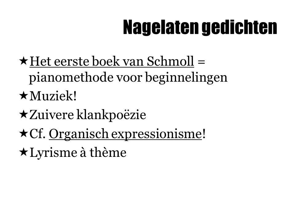 Nagelaten gedichten Het eerste boek van Schmoll = pianomethode voor beginnelingen. Muziek! Zuivere klankpoëzie.