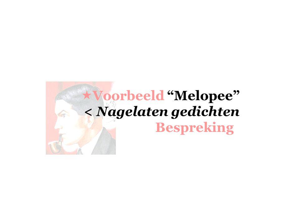 Voorbeeld Melopee < Nagelaten gedichten Bespreking