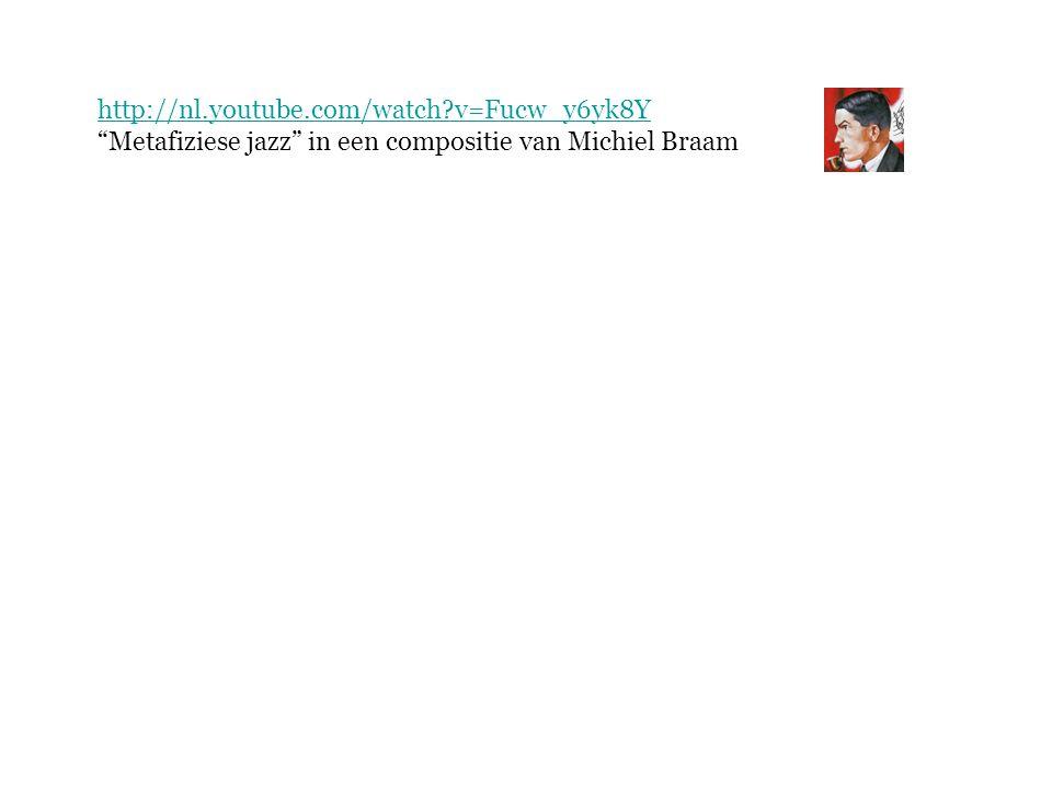 http://nl.youtube.com/watch v=Fucw_y6yk8Y Metafiziese jazz in een compositie van Michiel Braam