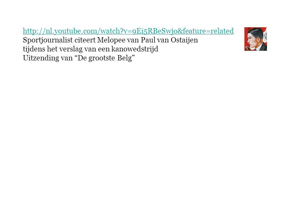 http://nl.youtube.com/watch v=9Ei5RBeSwjo&feature=related Sportjournalist citeert Melopee van Paul van Ostaijen.