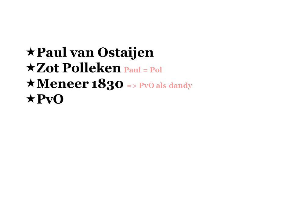 Paul van Ostaijen Zot Polleken Paul = Pol Meneer 1830 => PvO als dandy PvO