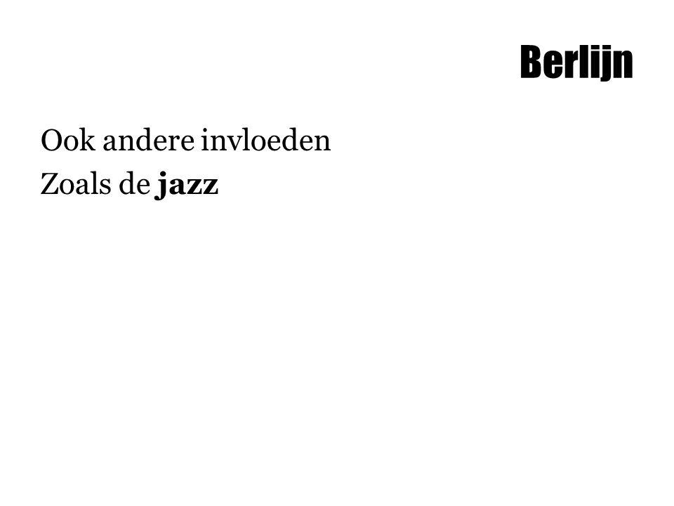 Berlijn Ook andere invloeden Zoals de jazz