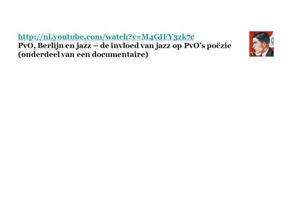http://nl.youtube.com/watch v=M4GIFY3zk7c PvO, Berlijn en jazz – de invloed van jazz op PvO's poëzie.