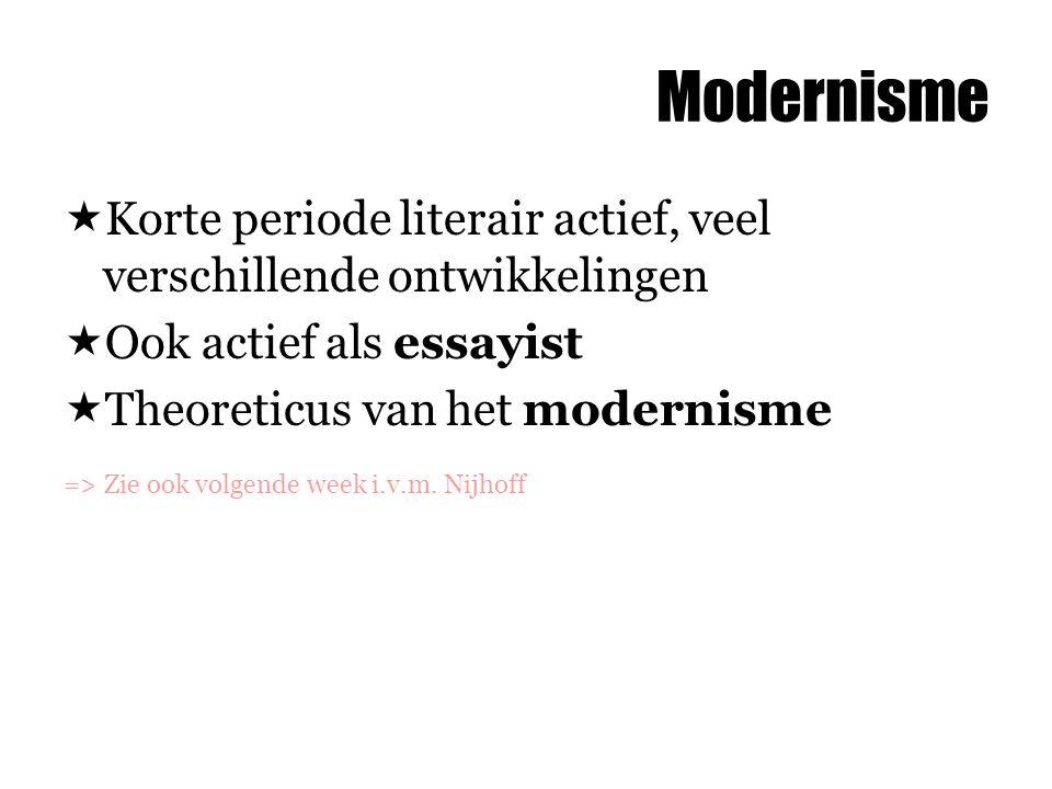 Modernisme Korte periode literair actief, veel verschillende ontwikkelingen. Ook actief als essayist.