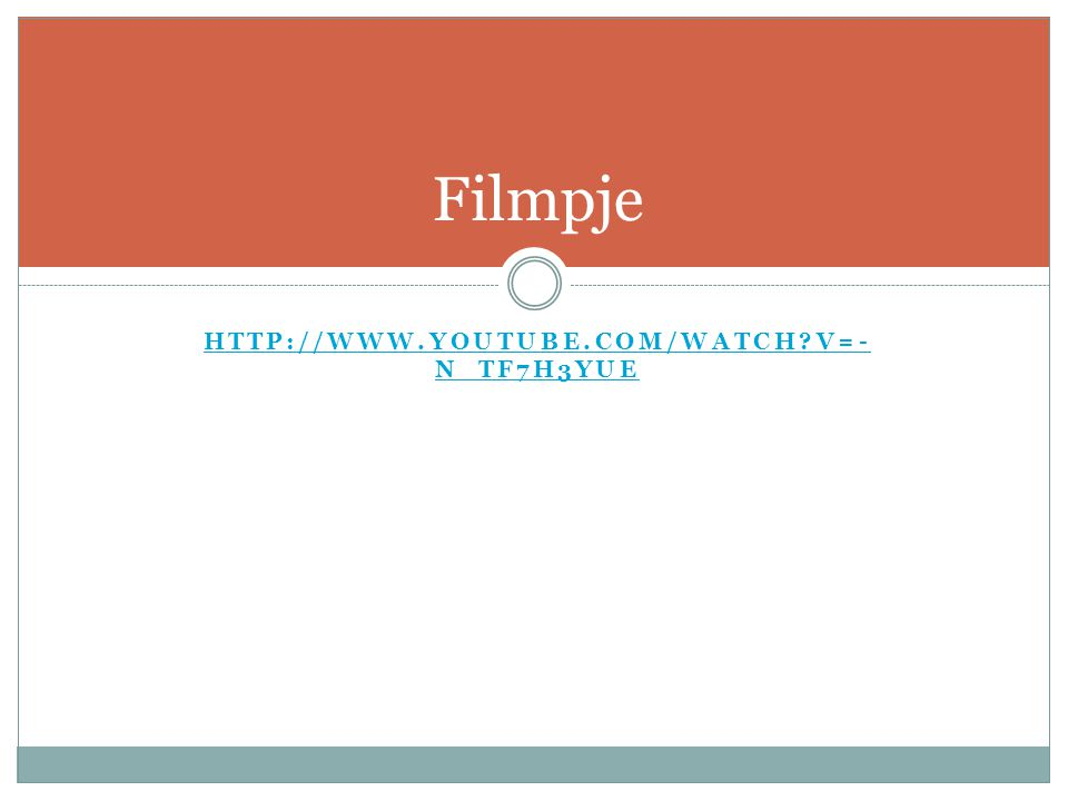 Filmpje http://www.youtube.com/watch v=-n_Tf7h3YUE