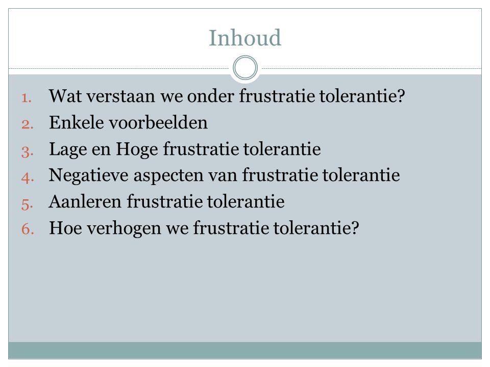 Inhoud Wat verstaan we onder frustratie tolerantie Enkele voorbeelden