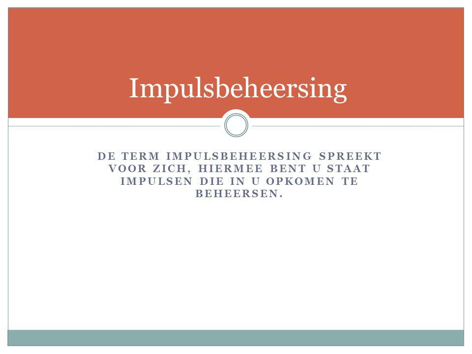 Impulsbeheersing De term impulsbeheersing spreekt voor zich, hiermee bent u staat impulsen die in u opkomen te beheersen.