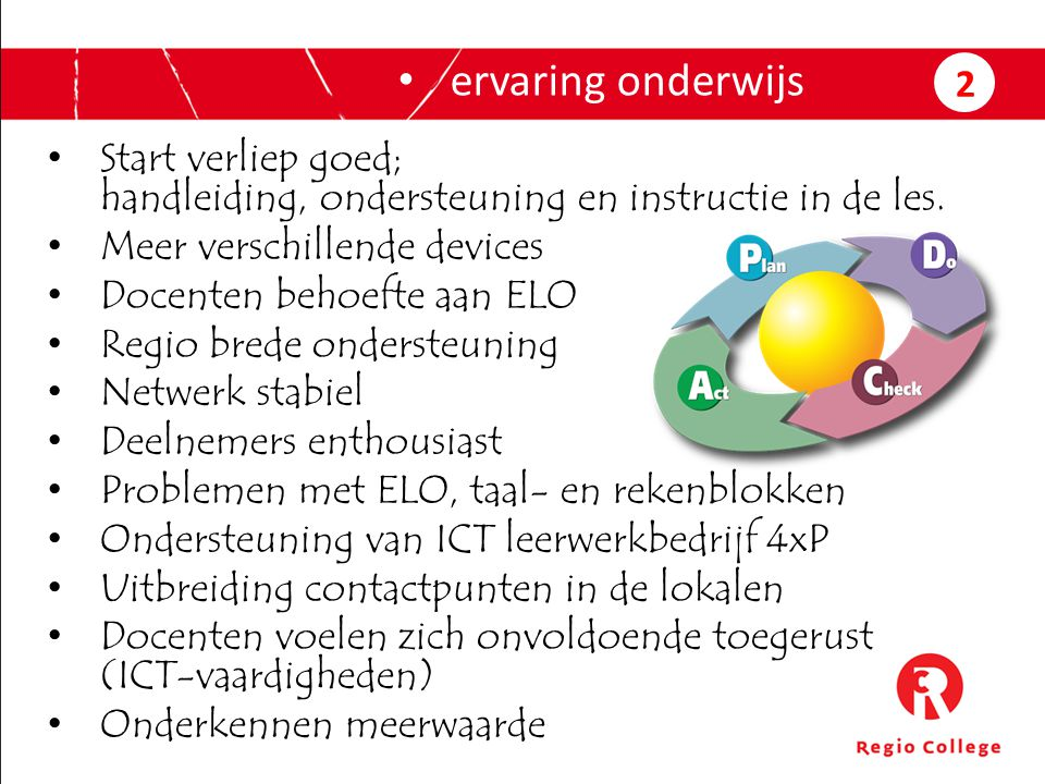 ervaring onderwijs 2. Start verliep goed; handleiding, ondersteuning en instructie in de les. Meer verschillende devices.