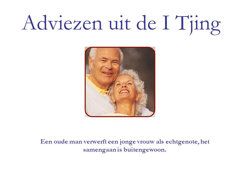 Adviezen uit de I Tjing Een oude man verwerft een jonge vrouw als echtgenote, het samengaan is buitengewoon.