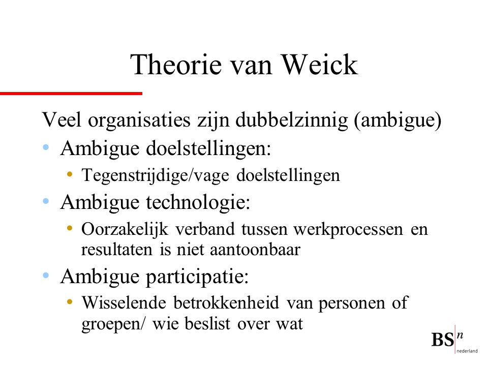 Theorie van Weick Veel organisaties zijn dubbelzinnig (ambigue)