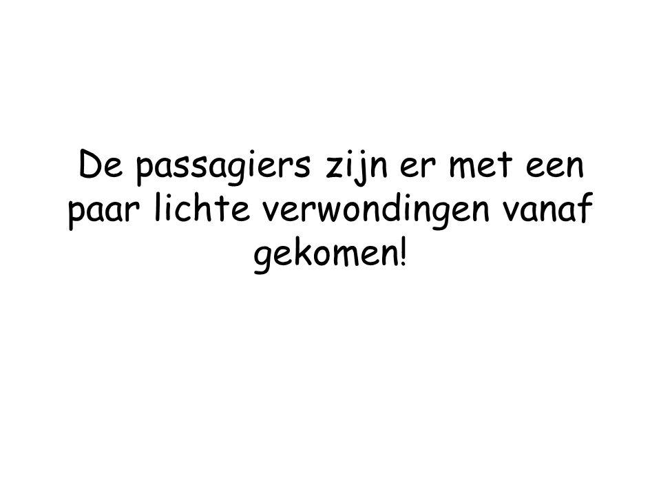 De passagiers zijn er met een paar lichte verwondingen vanaf gekomen!