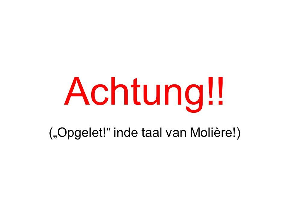 """(""""Opgelet! inde taal van Molière!)"""