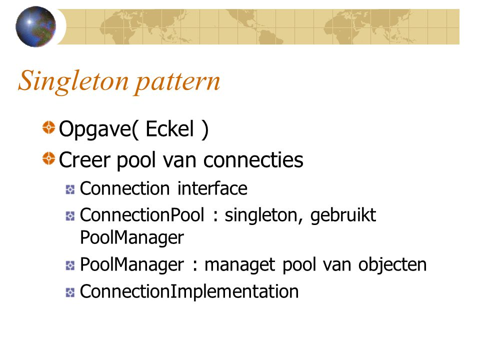 Singleton pattern Opgave( Eckel ) Creer pool van connecties