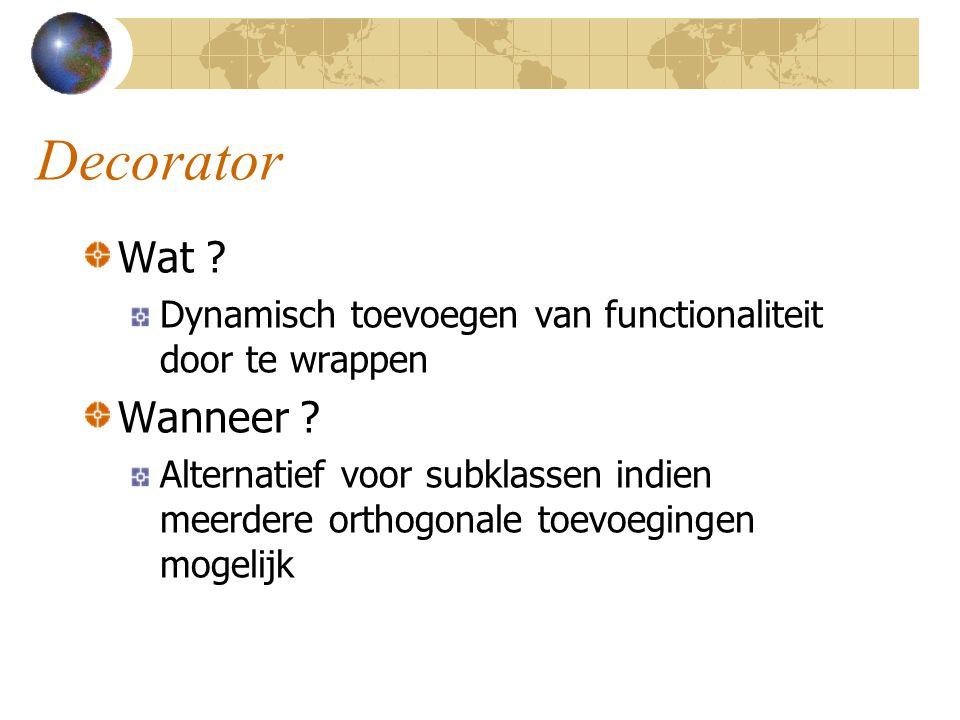 Decorator Wat Dynamisch toevoegen van functionaliteit door te wrappen. Wanneer