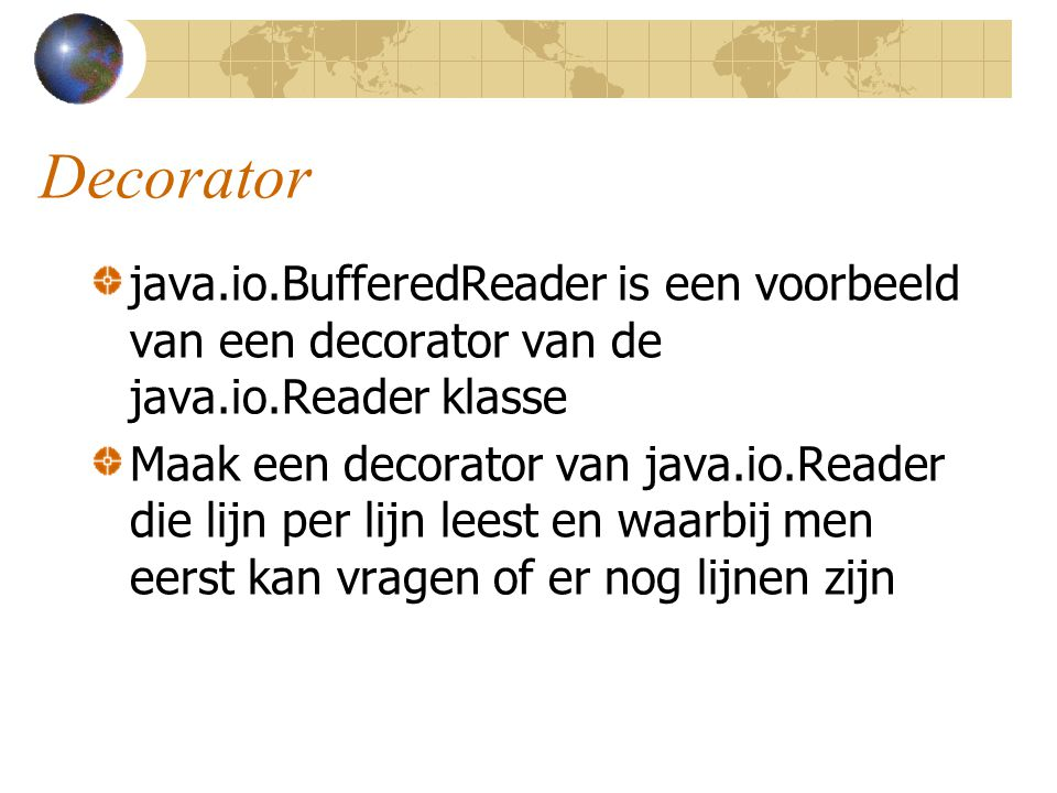 Decorator java.io.BufferedReader is een voorbeeld van een decorator van de java.io.Reader klasse.