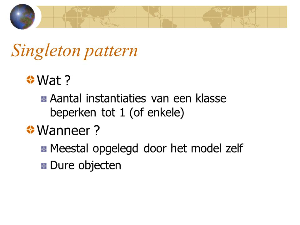 Singleton pattern Wat Wanneer