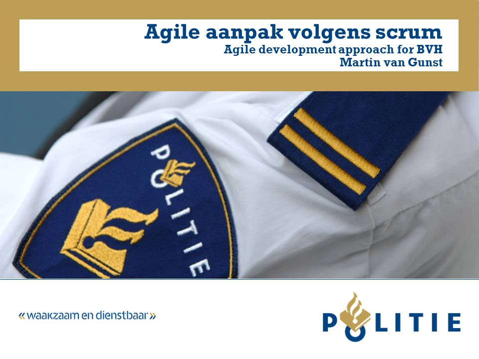 Agile aanpak volgens scrum Agile development approach for BVH Martin van Gunst