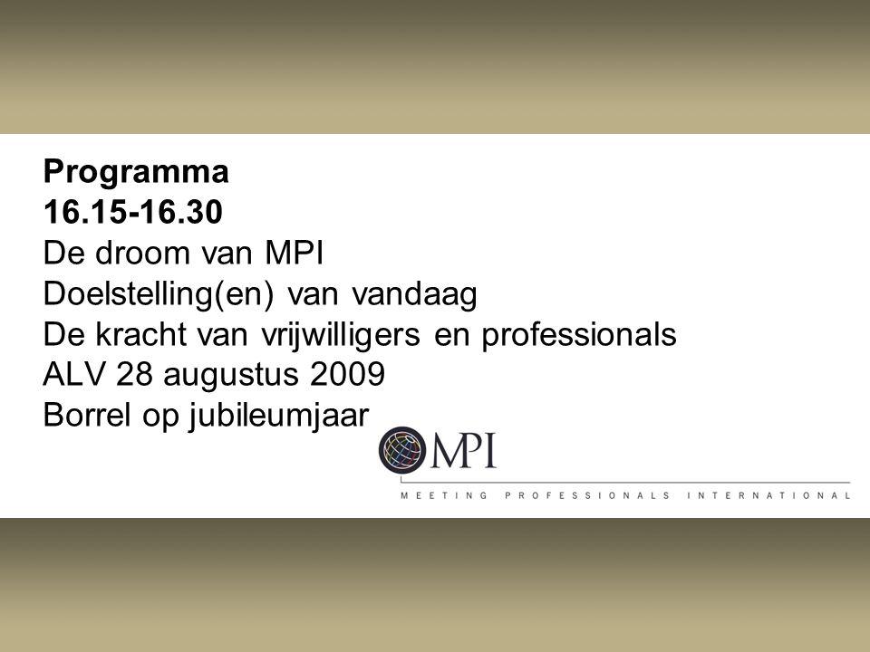 Programma 16.15-16.30 De droom van MPI Doelstelling(en) van vandaag De kracht van vrijwilligers en professionals ALV 28 augustus 2009 Borrel op jubileumjaar