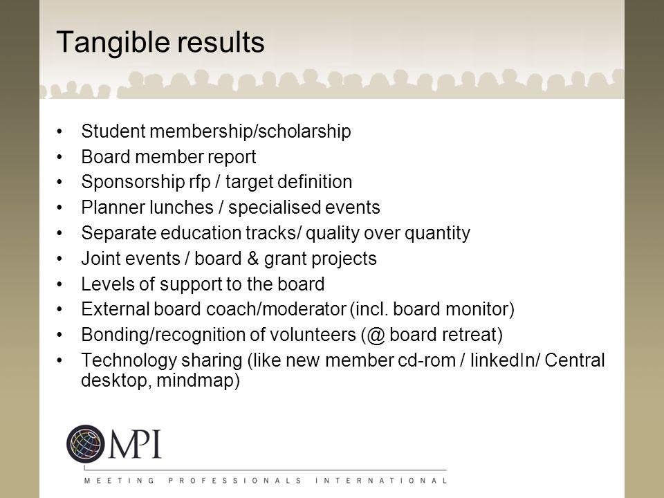 Tangible results Student membership/scholarship Board member report