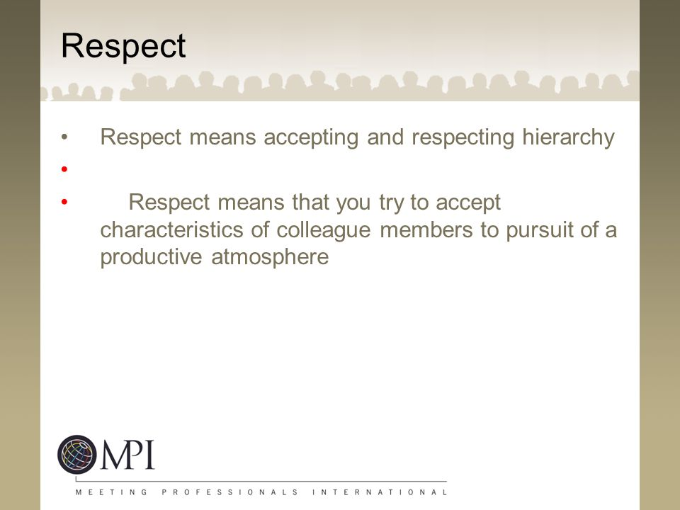 Respect Respect means accepting and respecting hierarchy