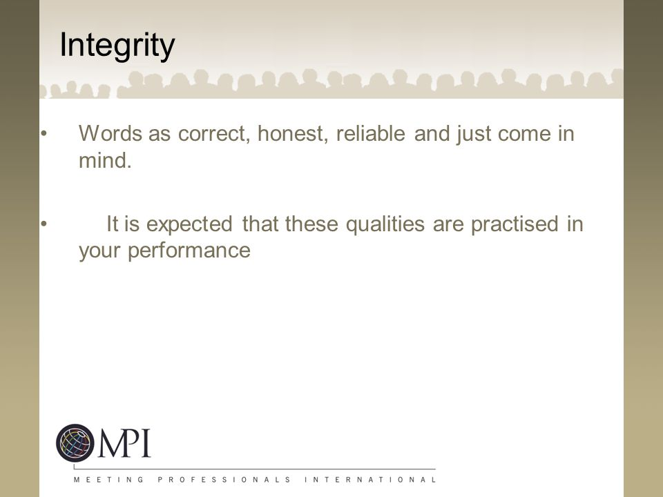 Integrity Words as correct, honest, reliable and just come in mind.