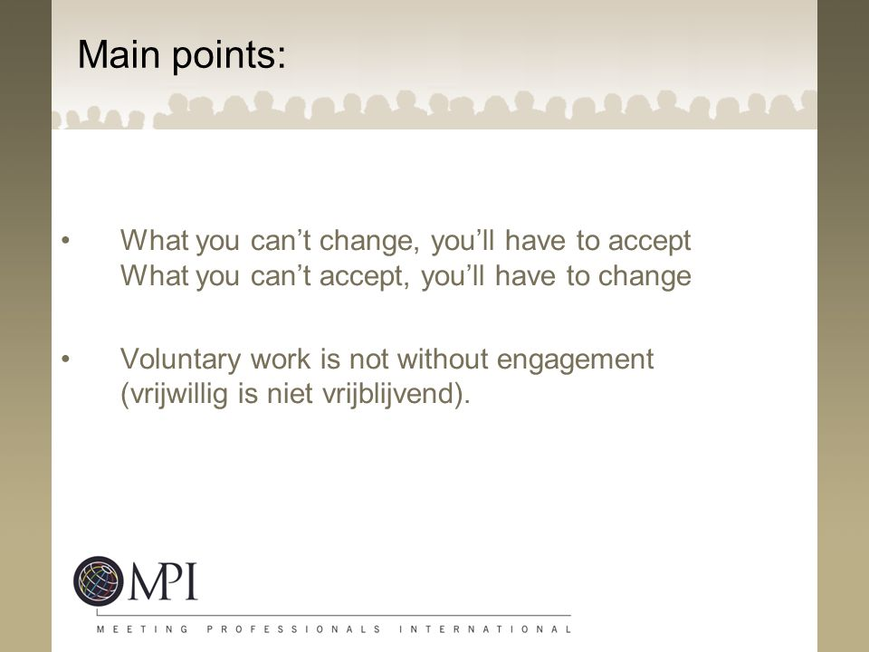 Main points: What you can't change, you'll have to accept What you can't accept, you'll have to change.