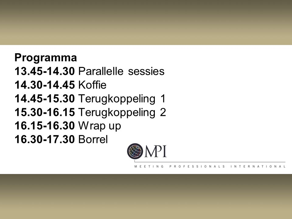 Programma 13. 45-14. 30 Parallelle sessies 14. 30-14. 45 Koffie 14