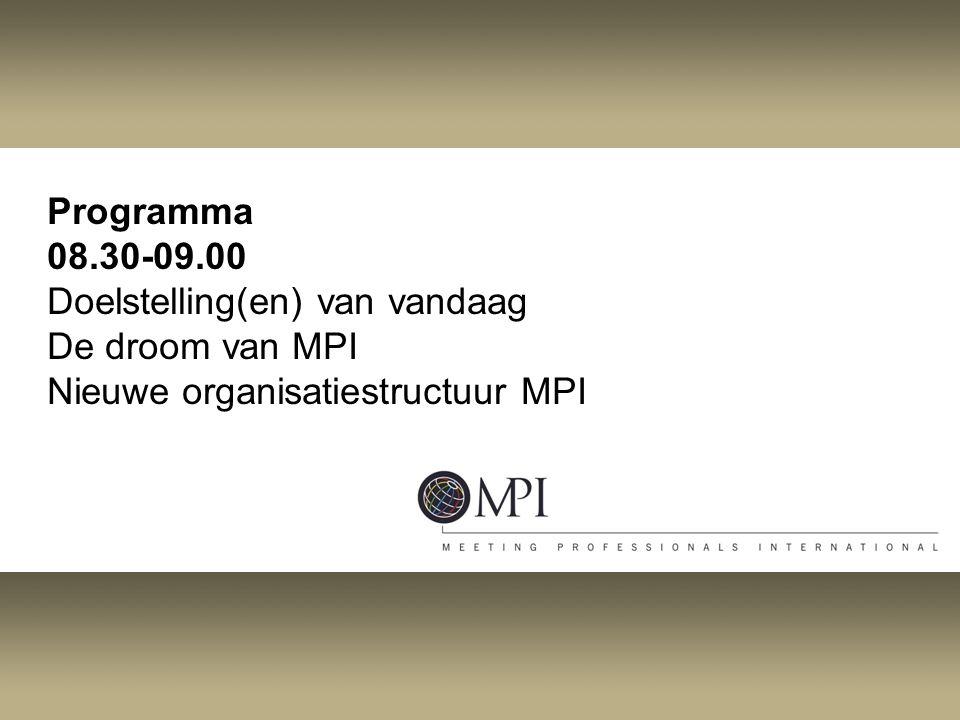Programma 08.30-09.00 Doelstelling(en) van vandaag De droom van MPI Nieuwe organisatiestructuur MPI