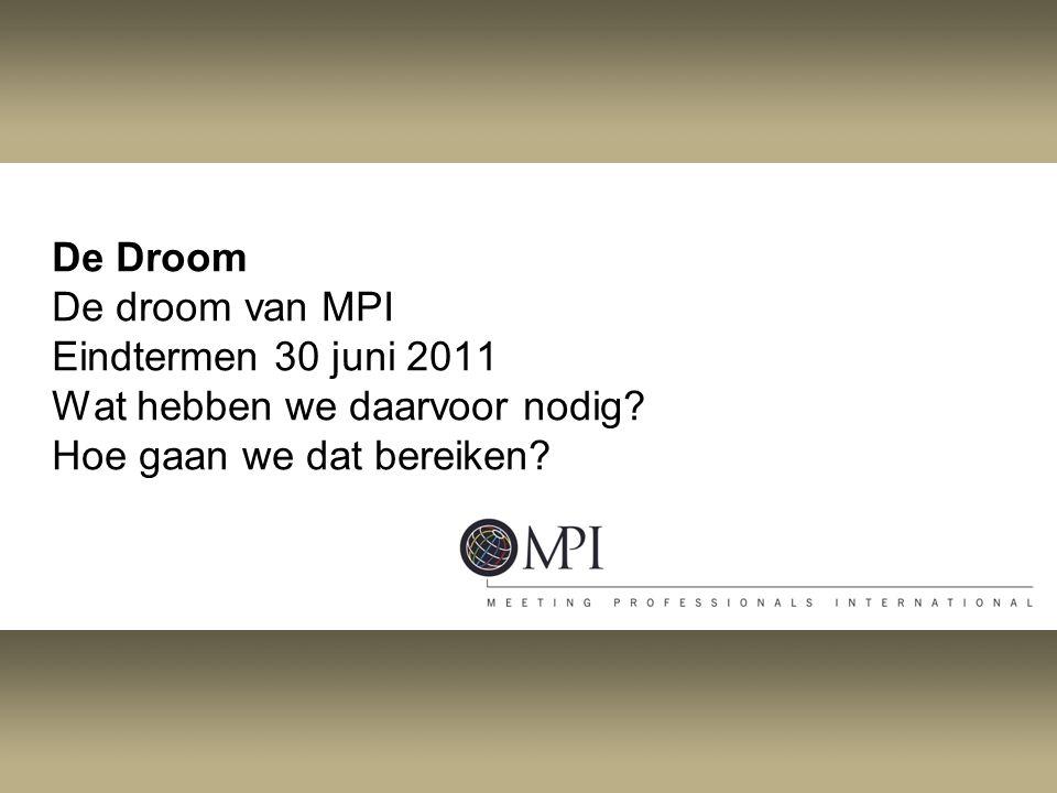 De Droom De droom van MPI Eindtermen 30 juni 2011 Wat hebben we daarvoor nodig.