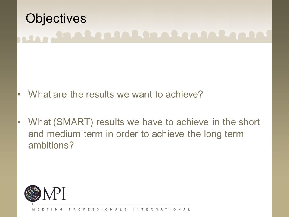 Objectives What are the results we want to achieve