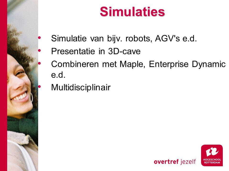 Simulaties Simulatie van bijv. robots, AGV s e.d.