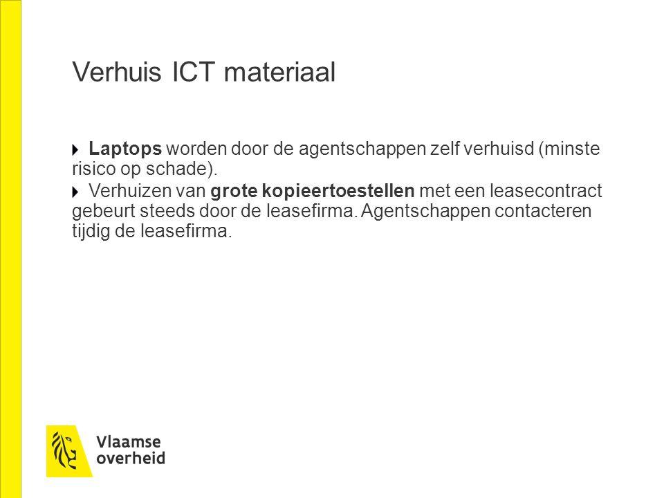 Verhuis ICT materiaal Laptops worden door de agentschappen zelf verhuisd (minste risico op schade).