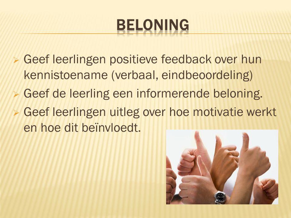 BELONING Geef leerlingen positieve feedback over hun kennistoename (verbaal, eindbeoordeling) Geef de leerling een informerende beloning.