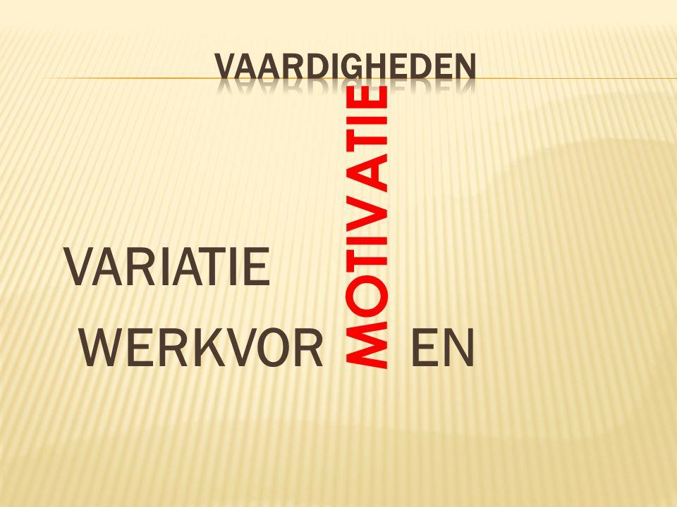 VAARDIGHEDEN MOTIVATIE VARIATIE WERKVOR EN