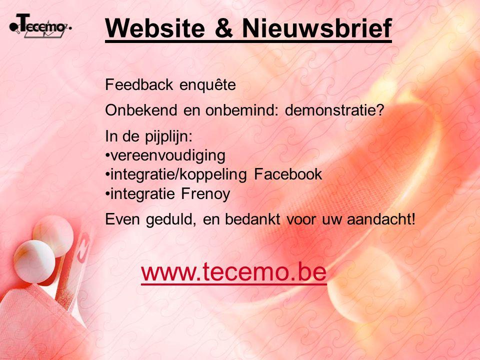 Website & Nieuwsbrief www.tecemo.be Feedback enquête