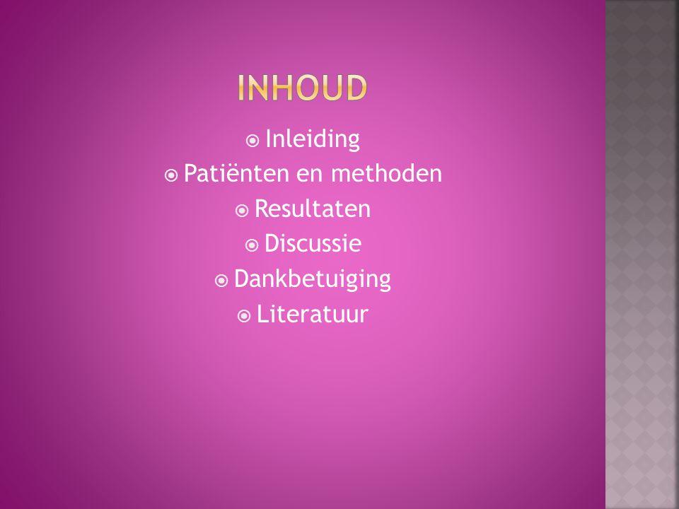 Inhoud Inleiding Patiënten en methoden Resultaten Discussie