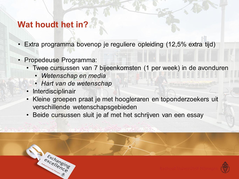Wat houdt het in Extra programma bovenop je reguliere opleiding (12,5% extra tijd) Propedeuse Programma: