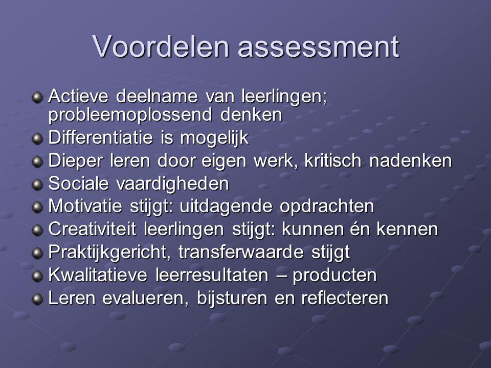Voordelen assessment Actieve deelname van leerlingen; probleemoplossend denken. Differentiatie is mogelijk.