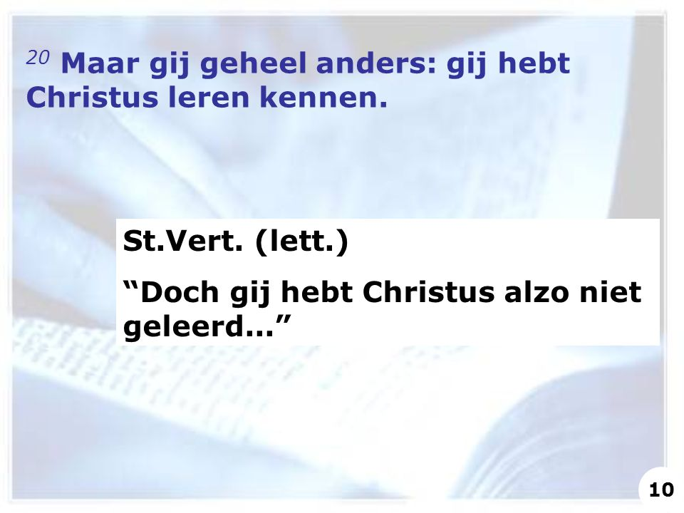 20 Maar gij geheel anders: gij hebt Christus leren kennen.