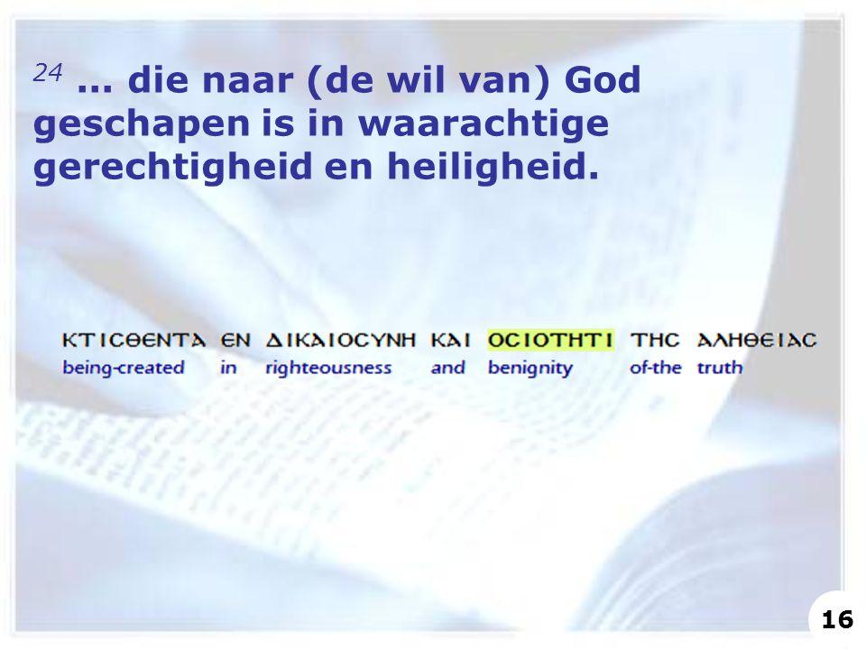 24 ... die naar (de wil van) God geschapen is in waarachtige gerechtigheid en heiligheid.
