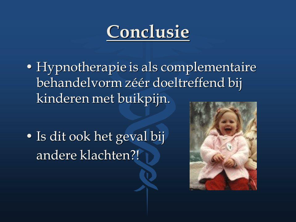 Conclusie Hypnotherapie is als complementaire behandelvorm zéér doeltreffend bij kinderen met buikpijn.