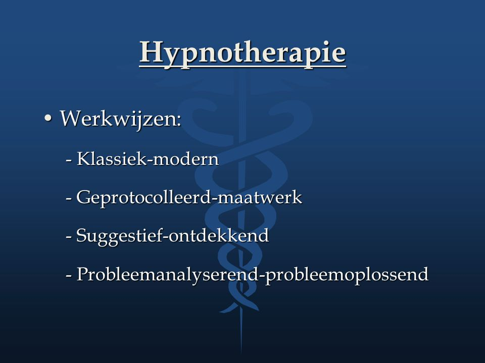 Hypnotherapie Werkwijzen: - Klassiek-modern - Geprotocolleerd-maatwerk