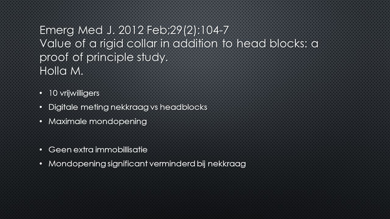 Emerg Med J. 2012 Feb;29(2):104-7 Value of a rigid collar in addition to head blocks: a proof of principle study. Holla M.