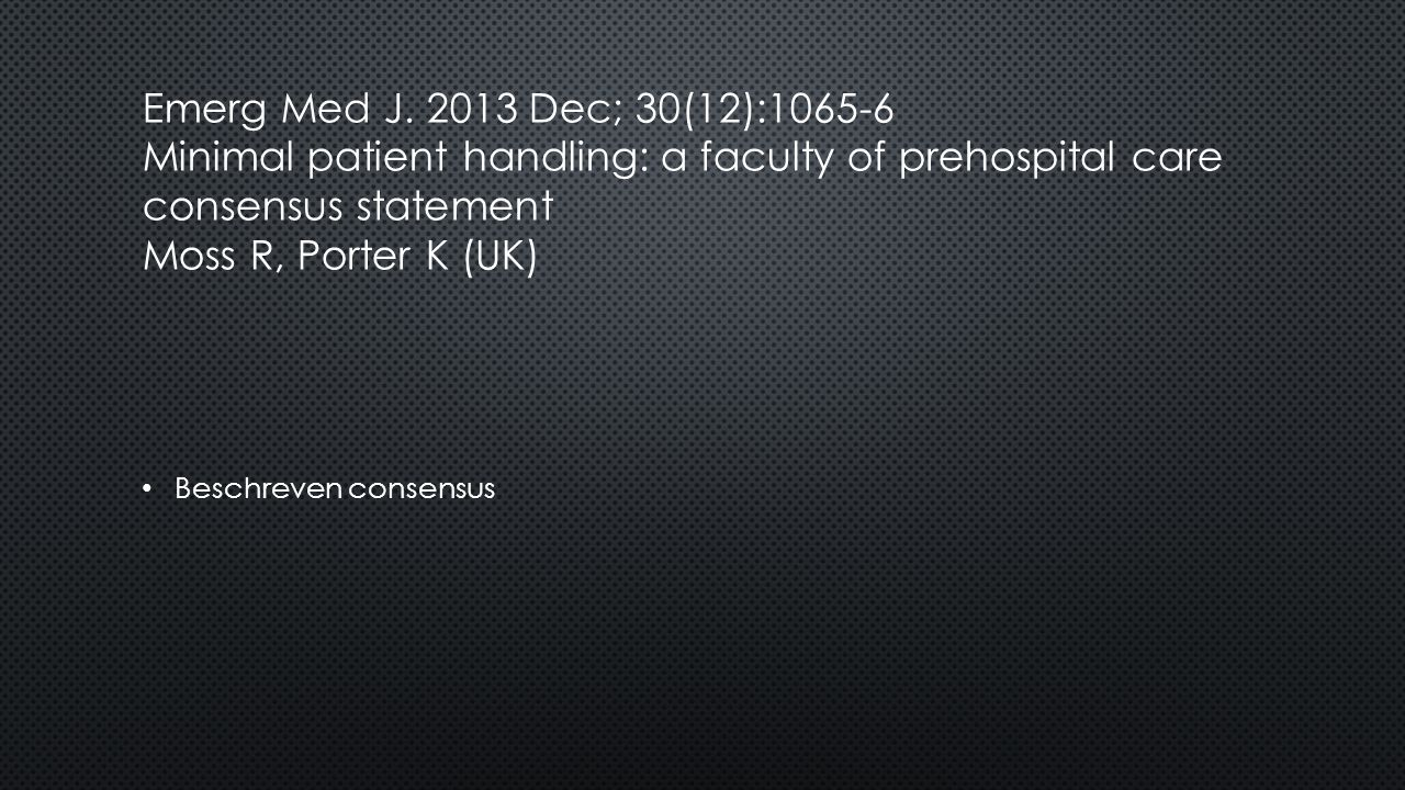 Emerg Med J. 2013 Dec; 30(12):1065-6 Minimal patient handling: a faculty of prehospital care consensus statement Moss R, Porter K (UK)
