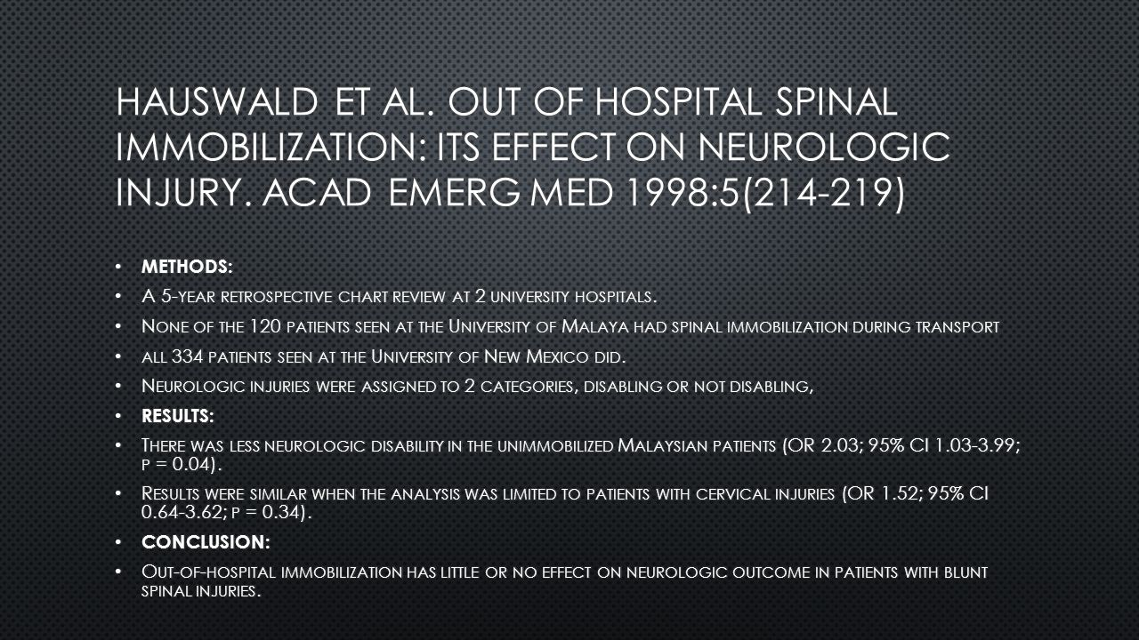 Hauswald et al. Out of hospital spinal immobilization: its effect on neurologic injury. Acad Emerg Med 1998:5(214-219)