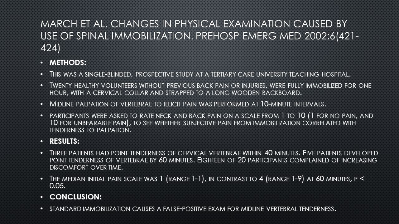 March et al. Changes in physical examination caused by use of spinal immobilization. Prehosp emerg med 2002;6(421-424)