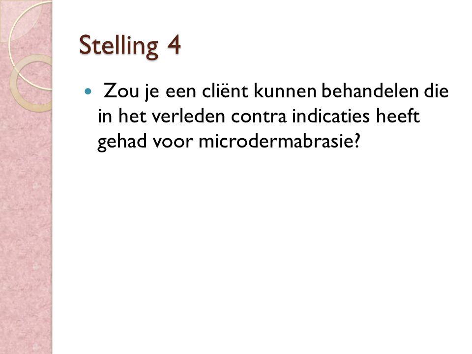 Stelling 4 Zou je een cliënt kunnen behandelen die in het verleden contra indicaties heeft gehad voor microdermabrasie