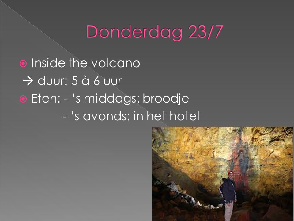 Donderdag 23/7 Inside the volcano  duur: 5 à 6 uur